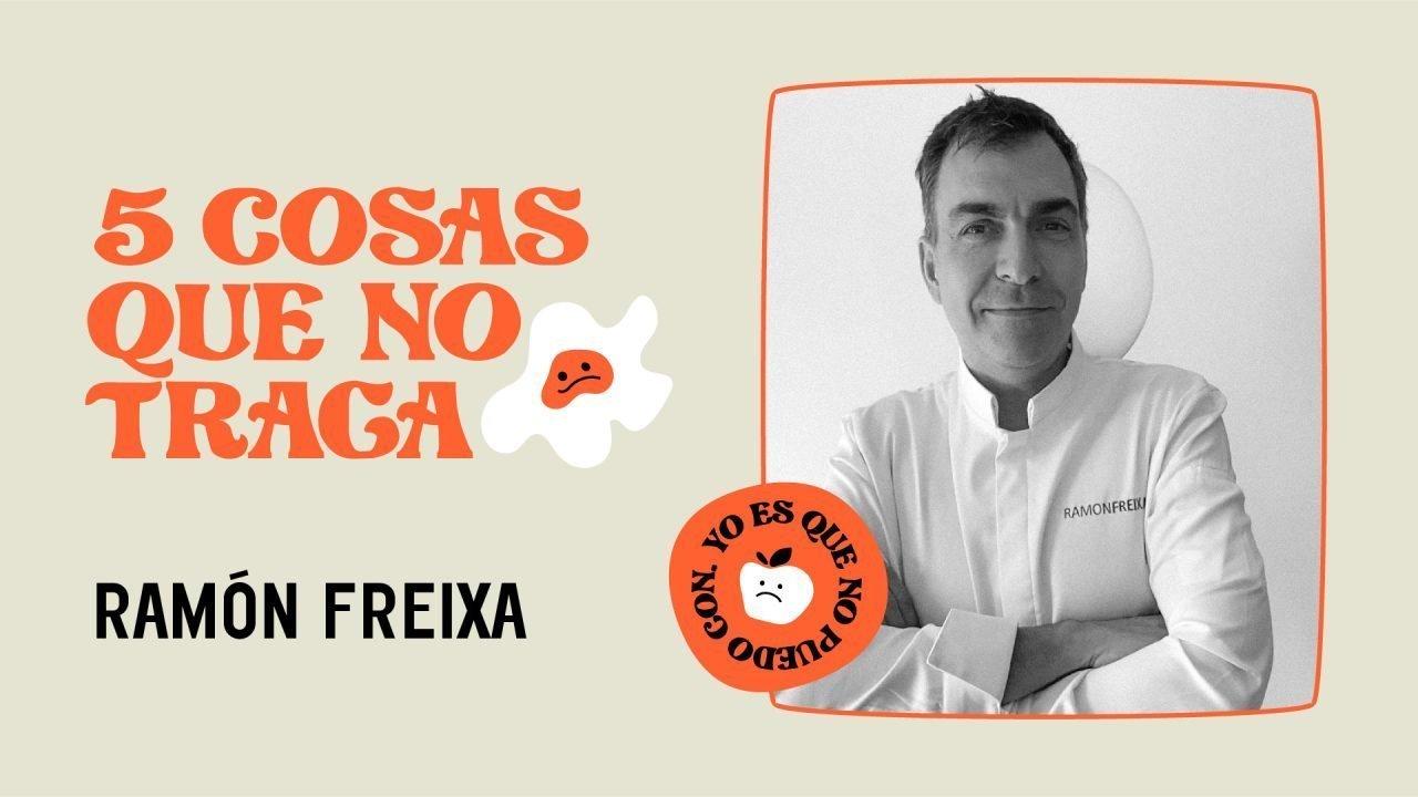 5 cosas que no traga... Ramón Freixa