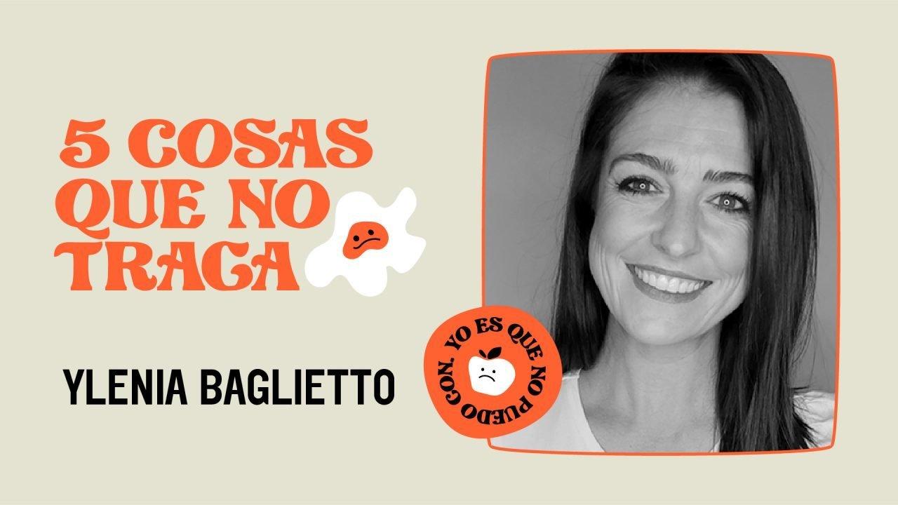 5 cosas que no traga... Ylenia Baglietto